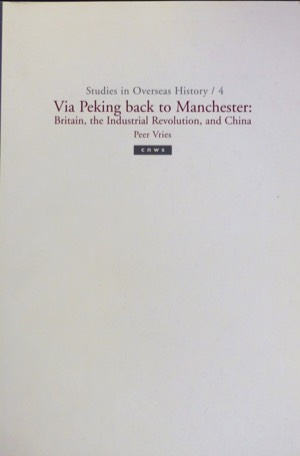 Via Peking back to Manchester. Britain, the Industrial Revolution, and China , Peer Vries